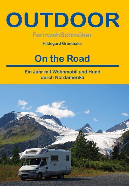 On the Road. Ein Jahr mit Wohnmobil und Hund durch Nordamerika