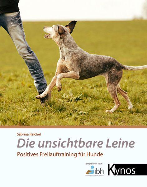 Die unsichtbare Leine. Positives Freilauftraining für Hunde